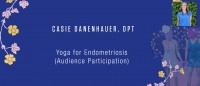 Casie Danenhauer, DPT - Yoga for Endometriosis (Audience Participation)