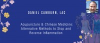 Daniel Camburn, LAc - Acupuncture & Chinese Medicine: Alternative Methods to Stop and Reverse Inflammation