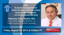 LIVE EVENT: Surgical Management of Endometriosis Involving Urinary System with an Anterior Cul-de-sac Endometrioma