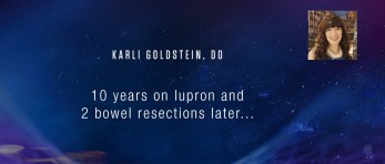 Karli Goldstein, DO - 10 years on lupron and 2 bowel resections later...