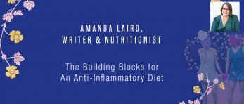 Amanda Laird, Writer & Nutritionist - The Building Blocks for An Anti-Inflammatory Diet