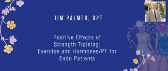 Jim Palmer, DPT - Positive Effects of Strength Training: Exercise and Hormones/PT for Endo Patients