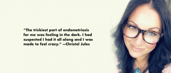 I Was Made to Feel Crazy: Christel Jules' Endo Story