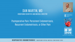 Persistent Endometriosis, Recurrent Endometriosis, or Other Pain - Dan Martin, MD