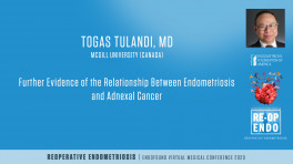 Further Evidence that endometriosis is related to tubal or ovarian cancer - Togas Tulandi, MD