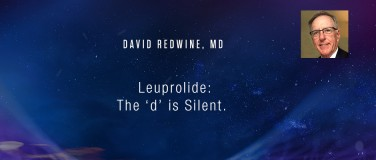 David Redwine, MD - Leuprolide: The 'd' is Silent.