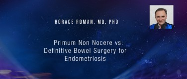 Horace Roman, MD, PhD - Primum Non Nocere vs. Definitive Bowel Surgery for Endometriosis