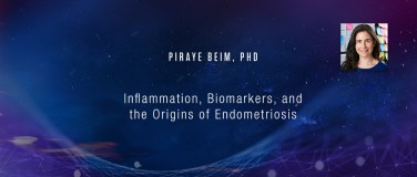 Piraye Beim, PhD - Inflammation, Biomarkers, and the Origins of Endometriosis