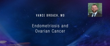 Vance Broach, MD - Endometriosis and Ovarian Cancer