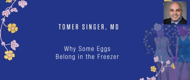 Tomer Singer, MD - Why Some Eggs Belong in the Freezer