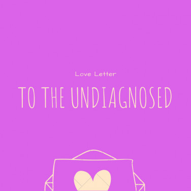 Love Letter to the Undiagnosed