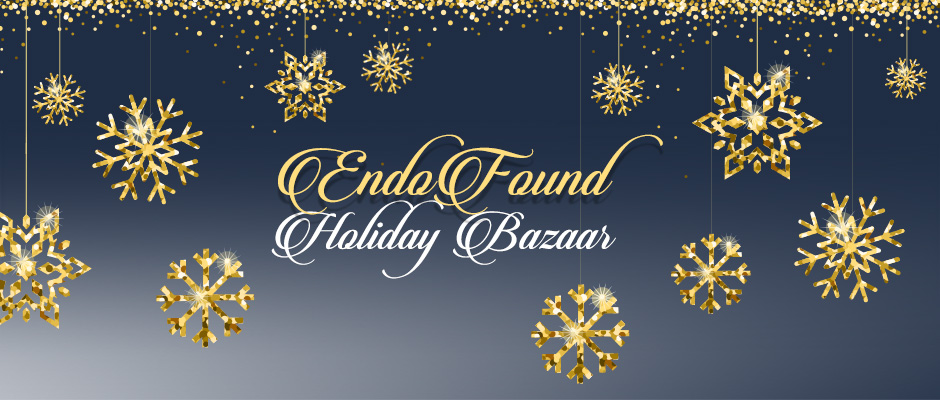 Holiday Cheer!EndoFound's 2nd Annual Holiday Bazaar is Here!