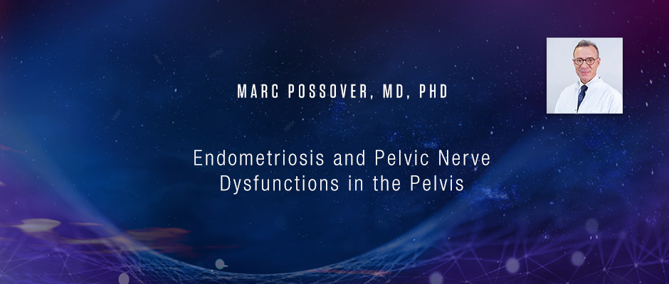 Marc Possover, MD, PhD - Endometriosis and Pelvic Nerve Dysfunctions in the Pelvis