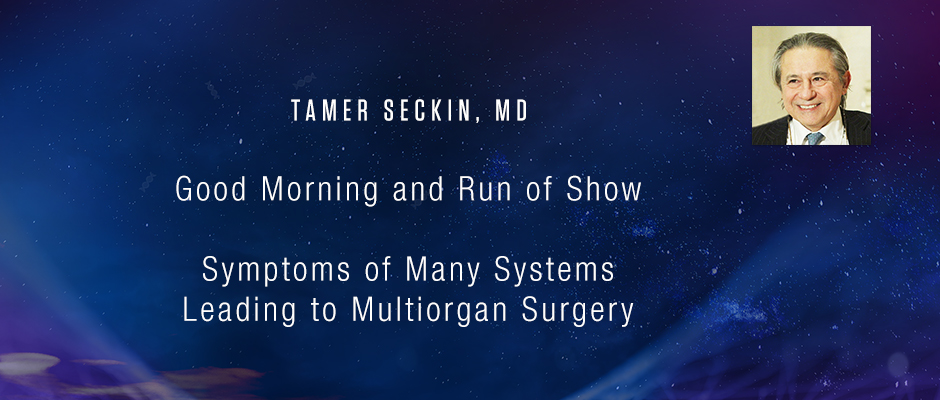 March 9: Tamer Seckin, MD - Symptoms of Many Systems Leading to Multiorgan Surgery