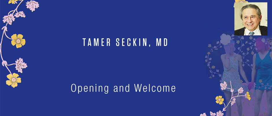 Tamer Seckin, MD - Opening and Welcome