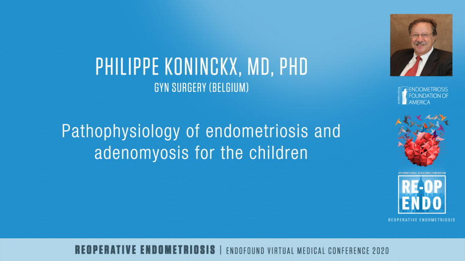 Pathophysiology of endometriosis and adenomyosis for the clinician - Philippe Koninckx, MD, PhD