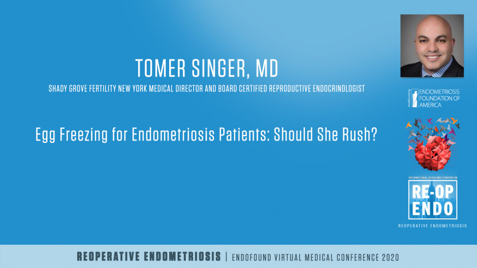 Egg Freezing for Endometriosis: Should she rush - Tomer Singer, MD